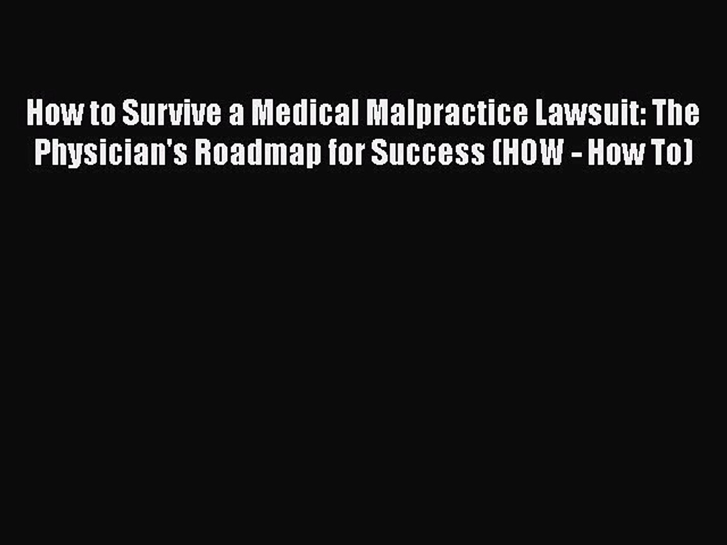 How to Survive a Medical Malpractice Lawsuit: The Physician's Roadmap for Success (HOW - How