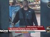 Man accused of groping women in Phoenix