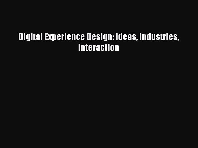 Digital Experience Design: Ideas Industries Interaction  Free Books