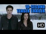 Twilight Breaking Dawn Part 2 '10 Sec' Teaser Trailer [HD]: Teaser For The Full Trailer