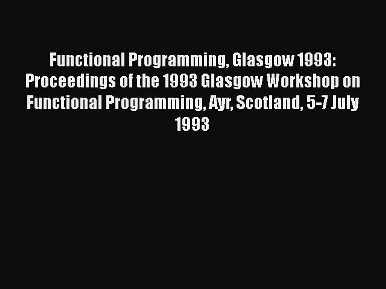 [PDF Download] Functional Programming Glasgow 1993: Proceedings of the 1993 Glasgow Workshop