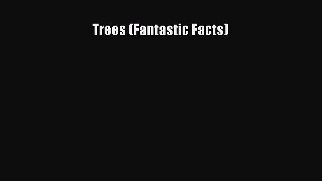 (PDF Download) Trees (Fantastic Facts) Read Online