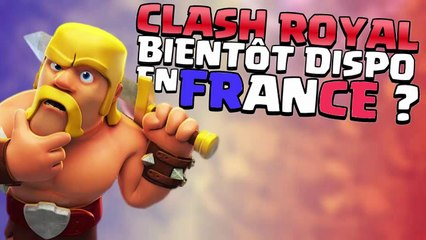 CLASH ROYAL BIENTÔT DISPONIBLE EN FRANCE ?