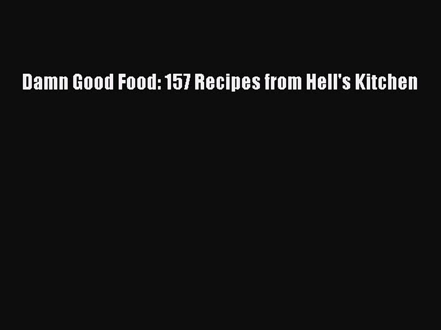 Damn Good Food: 157 Recipes from Hell's Kitchen Free Download Book