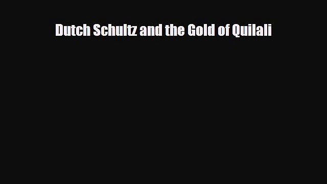 [PDF Download] Dutch Schultz and the Gold of Quilali [PDF] Full Ebook