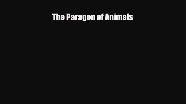 [PDF Download] The Paragon of Animals [Download] Full Ebook