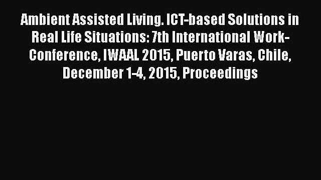 [PDF Download] Ambient Assisted Living. ICT-based Solutions in Real Life Situations: 7th International