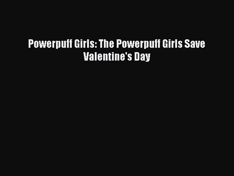 (PDF Download) Powerpuff Girls: The Powerpuff Girls Save Valentine's Day PDF