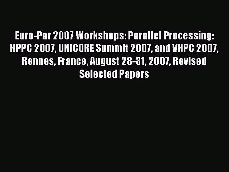 [PDF Download] Euro-Par 2007 Workshops: Parallel Processing: HPPC 2007 UNICORE Summit 2007