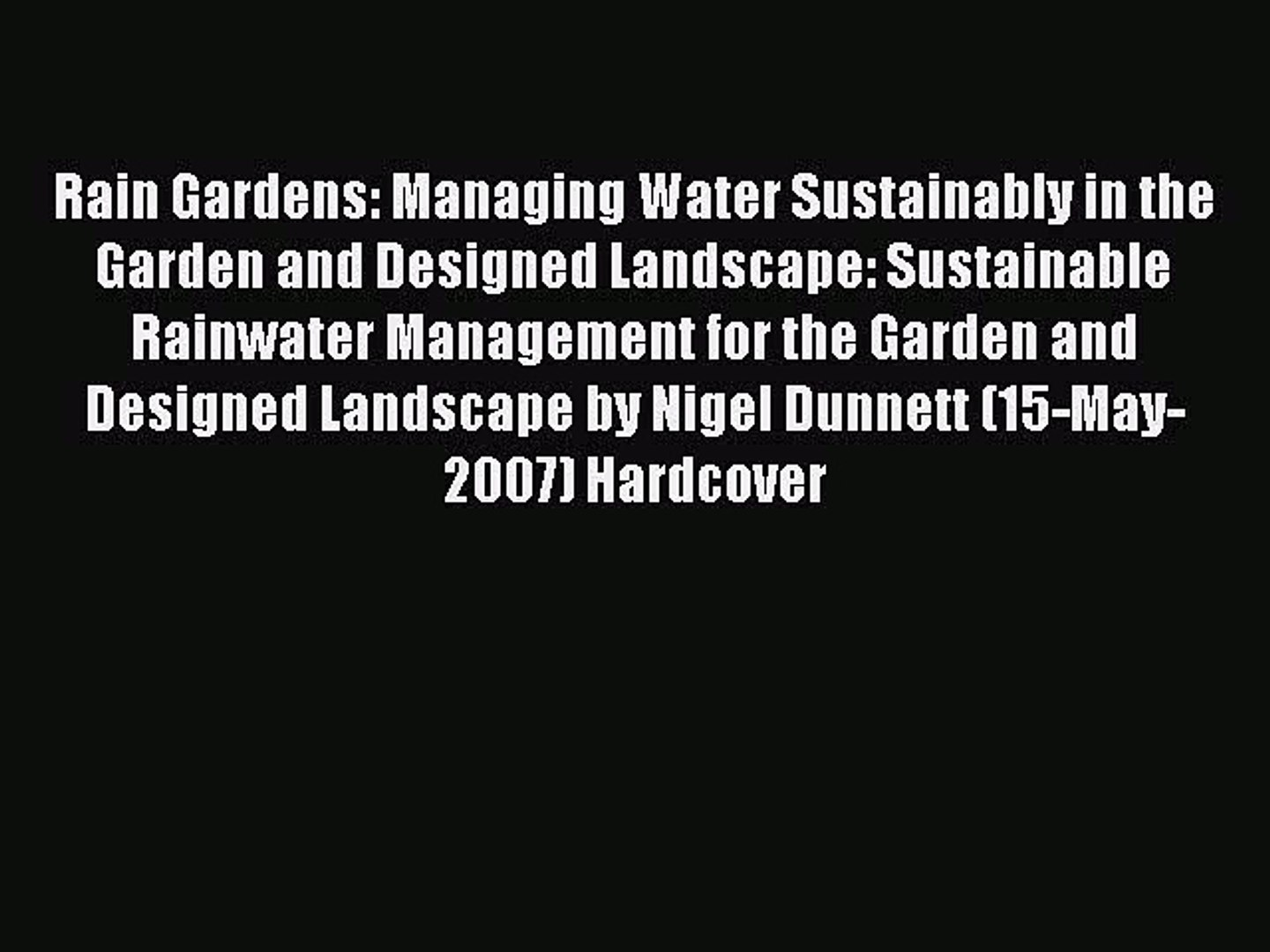 [PDF Download] Rain Gardens: Managing Water Sustainably in the Garden and Designed Landscape: