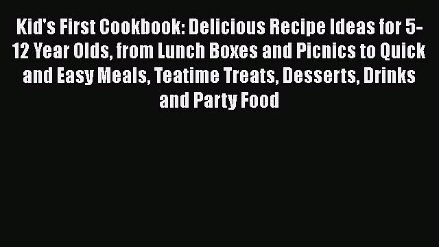 Kid's First Cookbook: Delicious Recipe Ideas for 5-12 Year Olds from Lunch Boxes and Picnics
