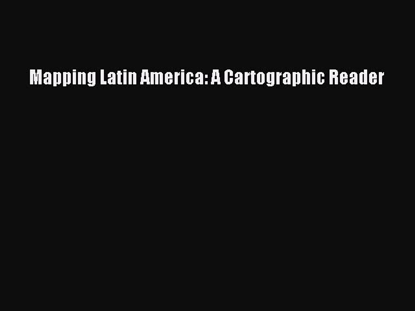 Pdf Download Mapping Latin America A Cartographic Reader Download Online Video Dailymotion