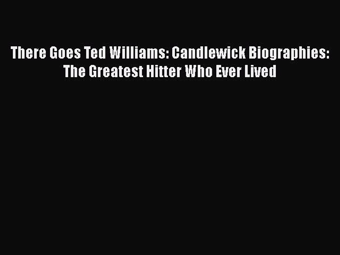 Candlewick Biographies There Goes Ted Williams The Greatest Hitter Who Ever Lived