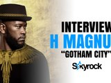 "Interview H Magnum ""Gotham City"" - Skyrock.com"