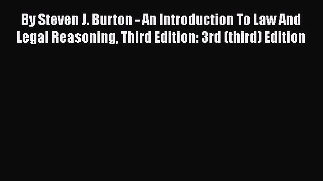 By Steven J. Burton - An Introduction To Law And Legal Reasoning Third Edition: 3rd (third)