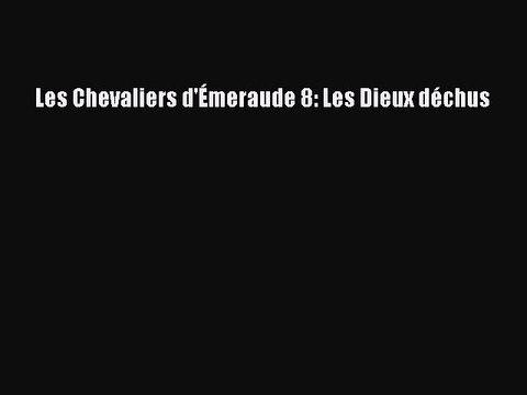 [PDF Télécharger] Les Chevaliers d'Émeraude 8: Les Dieux déchus [Télécharger] Complet Ebook