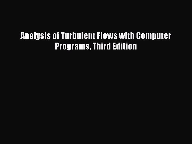 Analysis of Turbulent Flows with Computer Programs Third Edition Free Download Book