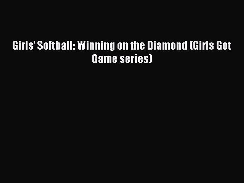 (PDF Download) Girls' Softball: Winning on the Diamond (Girls Got Game series) Download