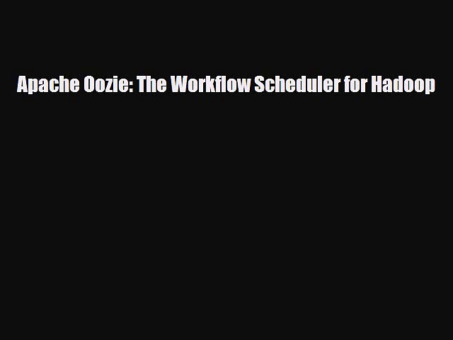 [PDF Download] Apache Oozie: The Workflow Scheduler for Hadoop [PDF] Online