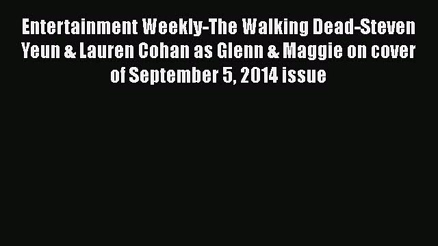 [PDF Download] Entertainment Weekly-The Walking Dead-Steven Yeun & Lauren Cohan as Glenn &