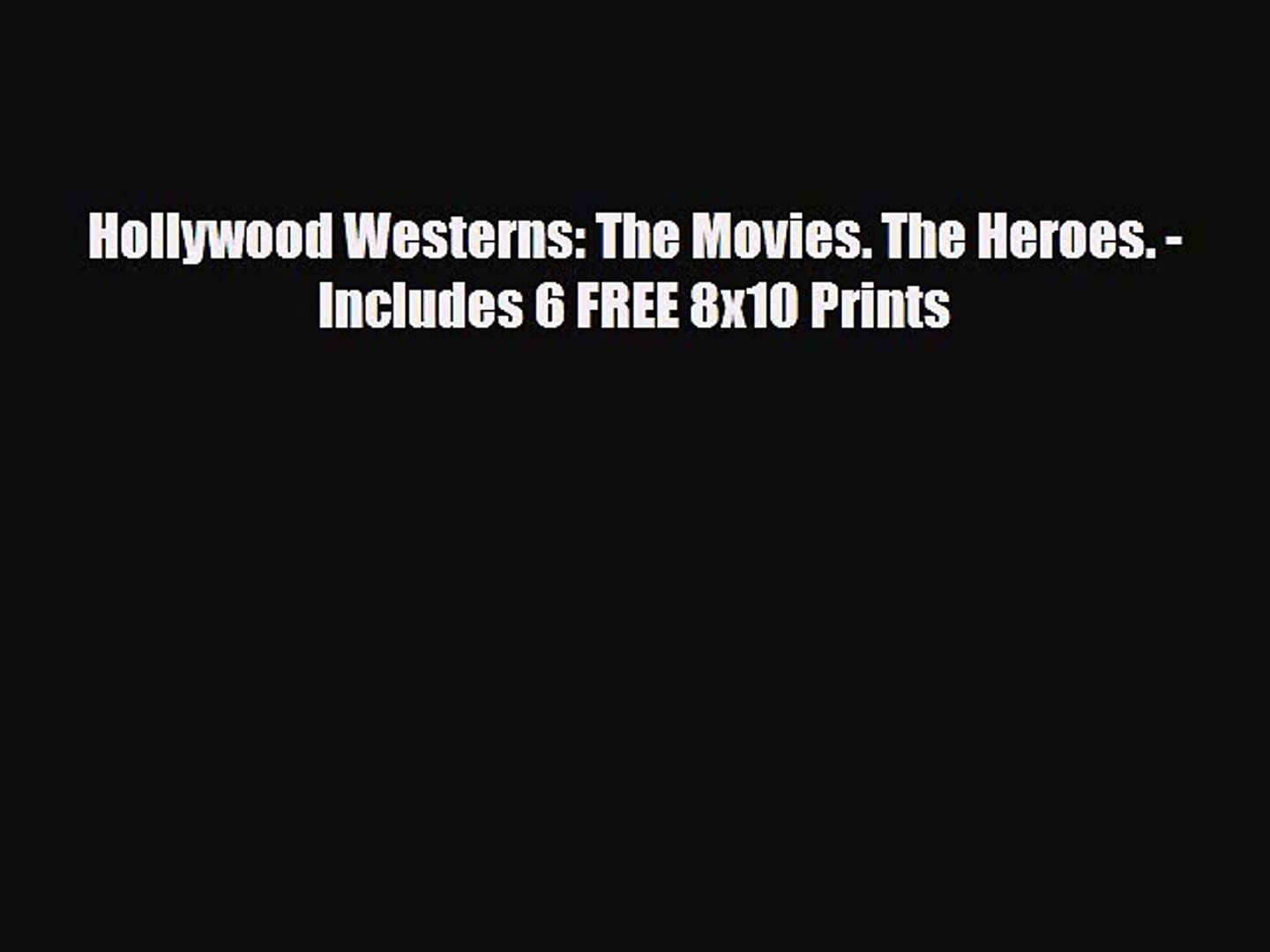 [PDF Download] Hollywood Westerns: The Movies. The Heroes. - Includes 6 FREE 8x10 Prints [Download]