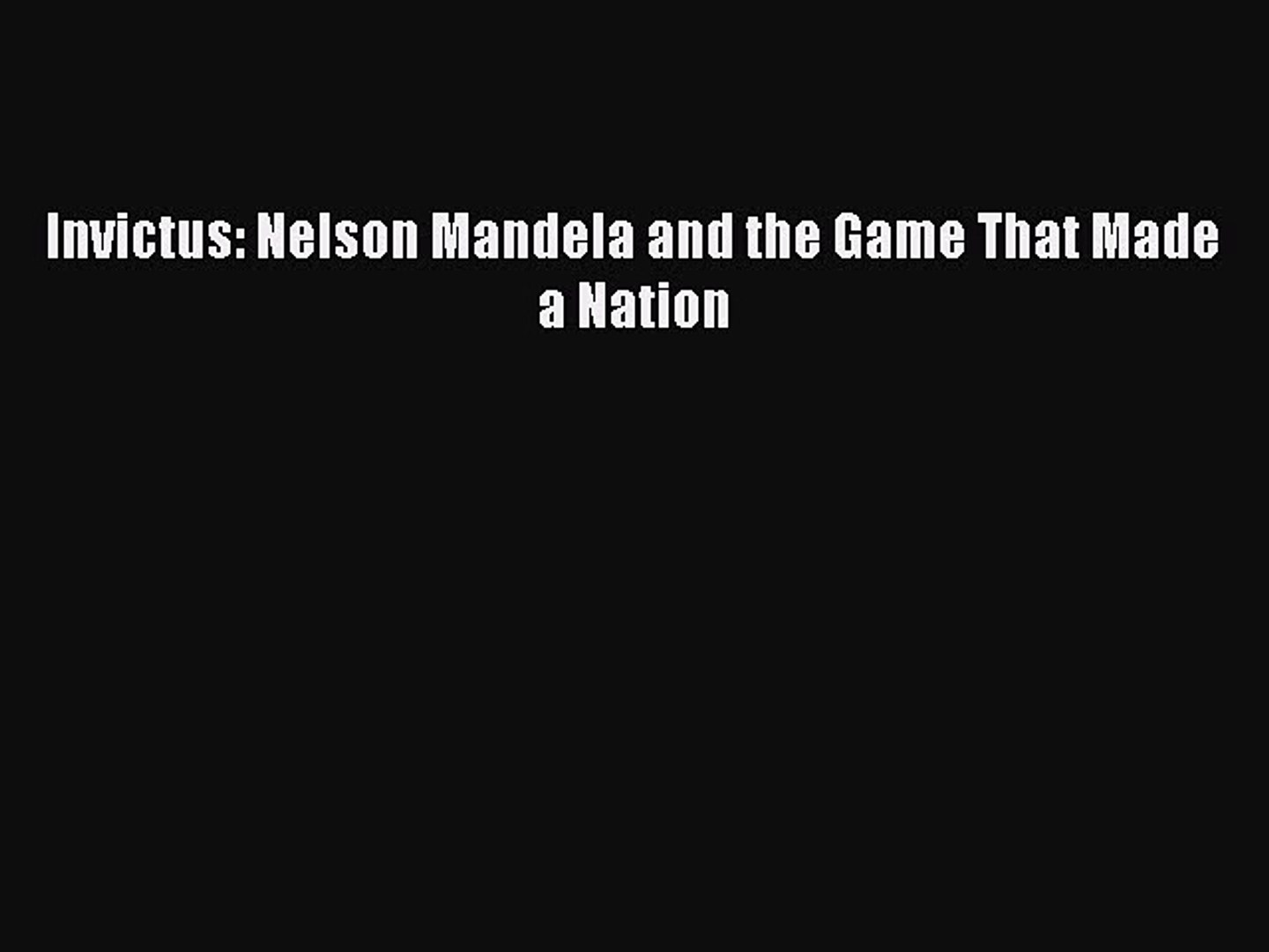 Pdf Download Invictus Nelson Mandela And The Game That Made A Nation Download Full Ebook