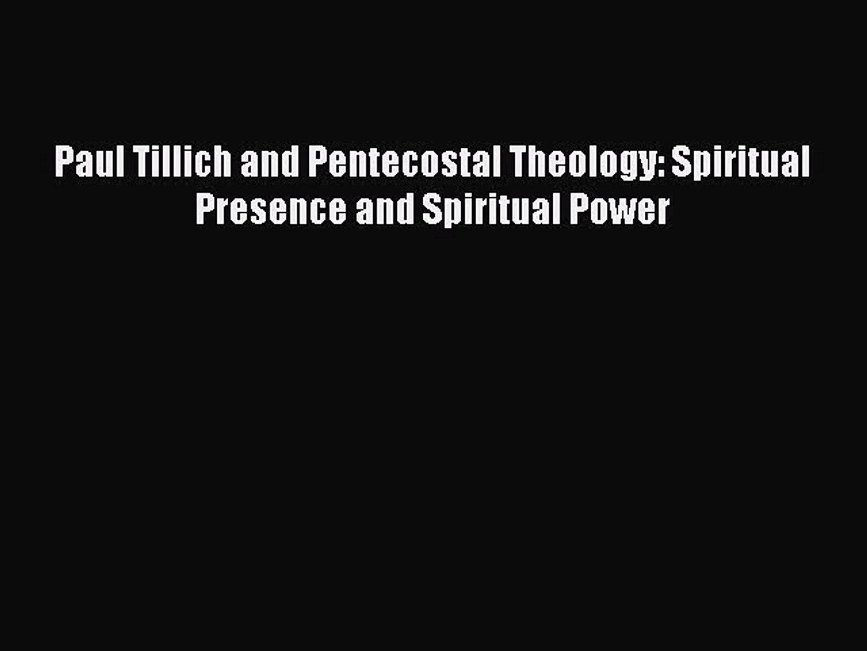 (PDF Download) Paul Tillich and Pentecostal Theology: Spiritual Presence and Spiritual Power