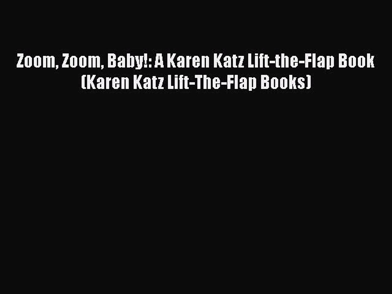 [PDF Download] Zoom Zoom Baby!: A Karen Katz Lift-the-Flap Book (Karen Katz Lift-The-Flap Books)