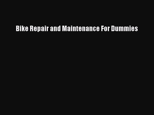 [PDF Download] Bike Repair and Maintenance For Dummies [Download] Online