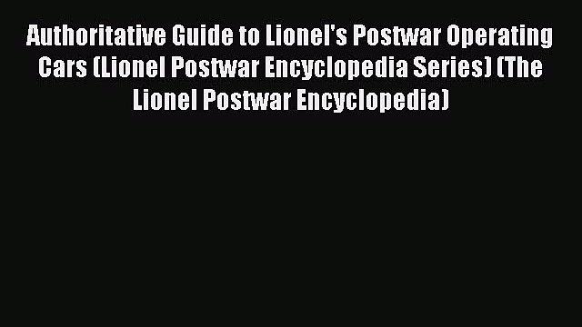 [PDF Download] Authoritative Guide to Lionel's Postwar Operating Cars (Lionel Postwar Encyclopedia