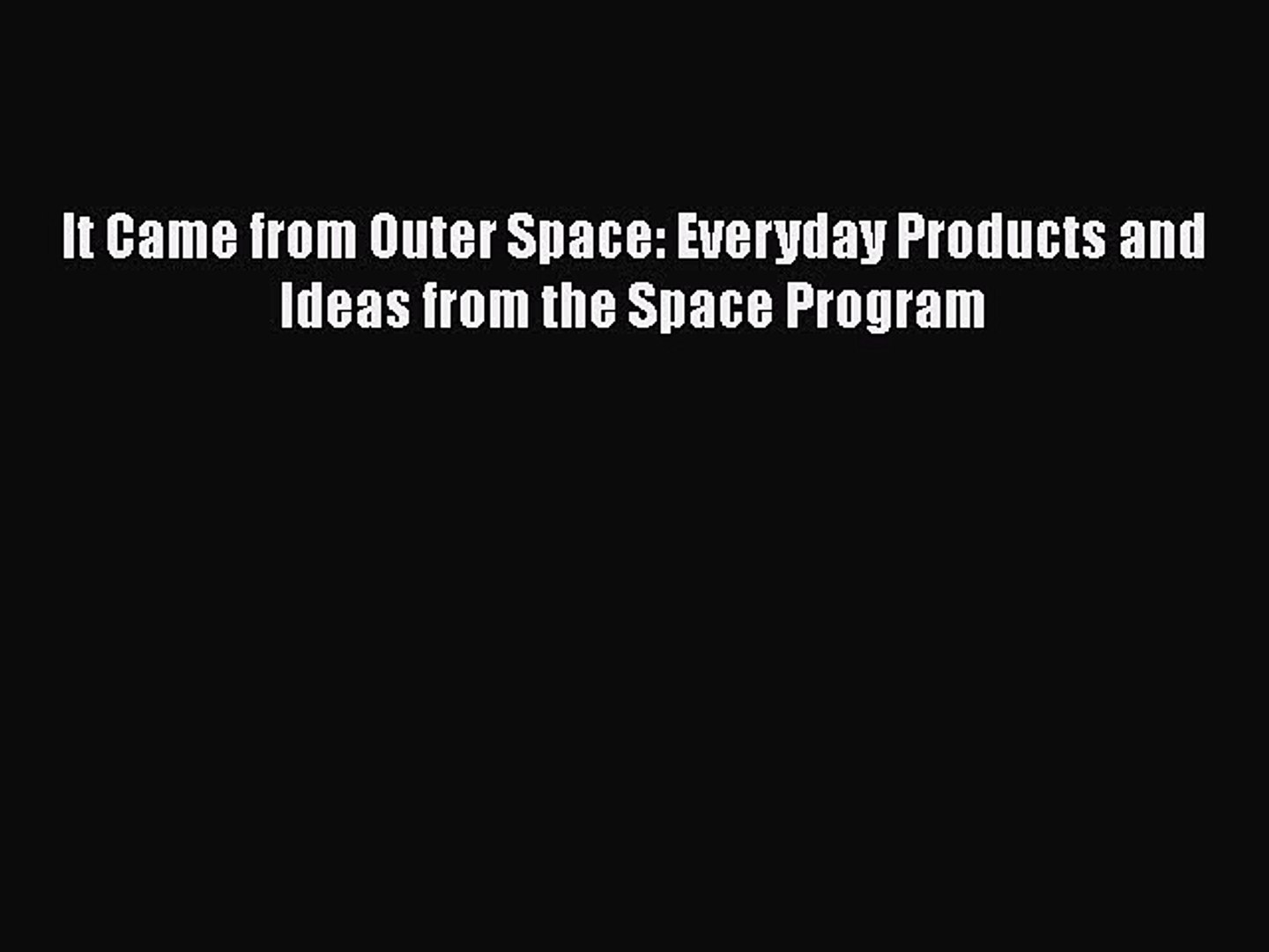 [PDF Download] It Came from Outer Space: Everyday Products and Ideas from the Space Program