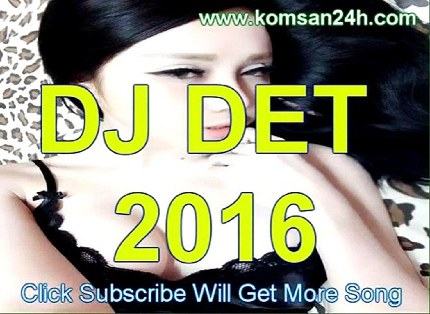 DJ Det Remix Vol 39 Khmer Remix New 2016 Khmer Remix 2017