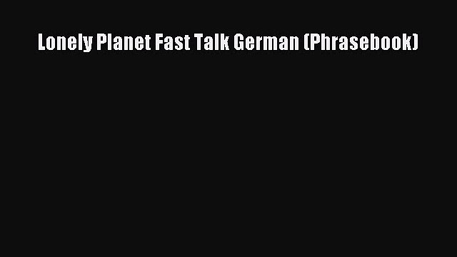 Lonely Planet Fast Talk German (Phrasebook)  Free Books