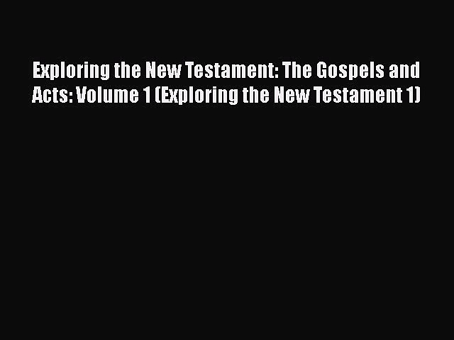 Exploring the New Testament: The Gospels and Acts: Volume 1 (Exploring the New Testament 1)