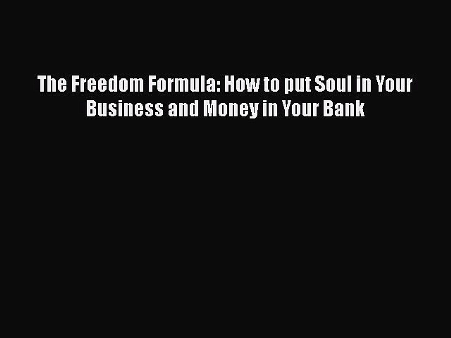 [PDF Download] The Freedom Formula: How to put Soul in Your Business and Money in Your Bank