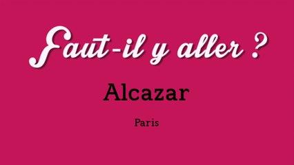 """""""Faut-il y aller ?"""" - Alcazar"""