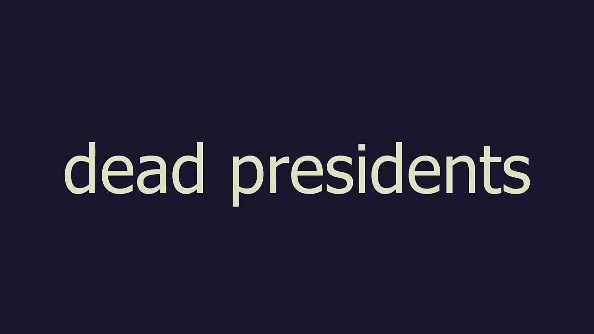 dead presidents meaning and pronunciation