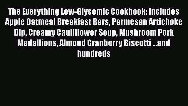 The Everything Low-Glycemic Cookbook: Includes Apple Oatmeal Breakfast Bars Parmesan Artichoke