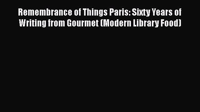 Remembrance of Things Paris: Sixty Years of Writing from Gourmet (Modern Library Food)  Free