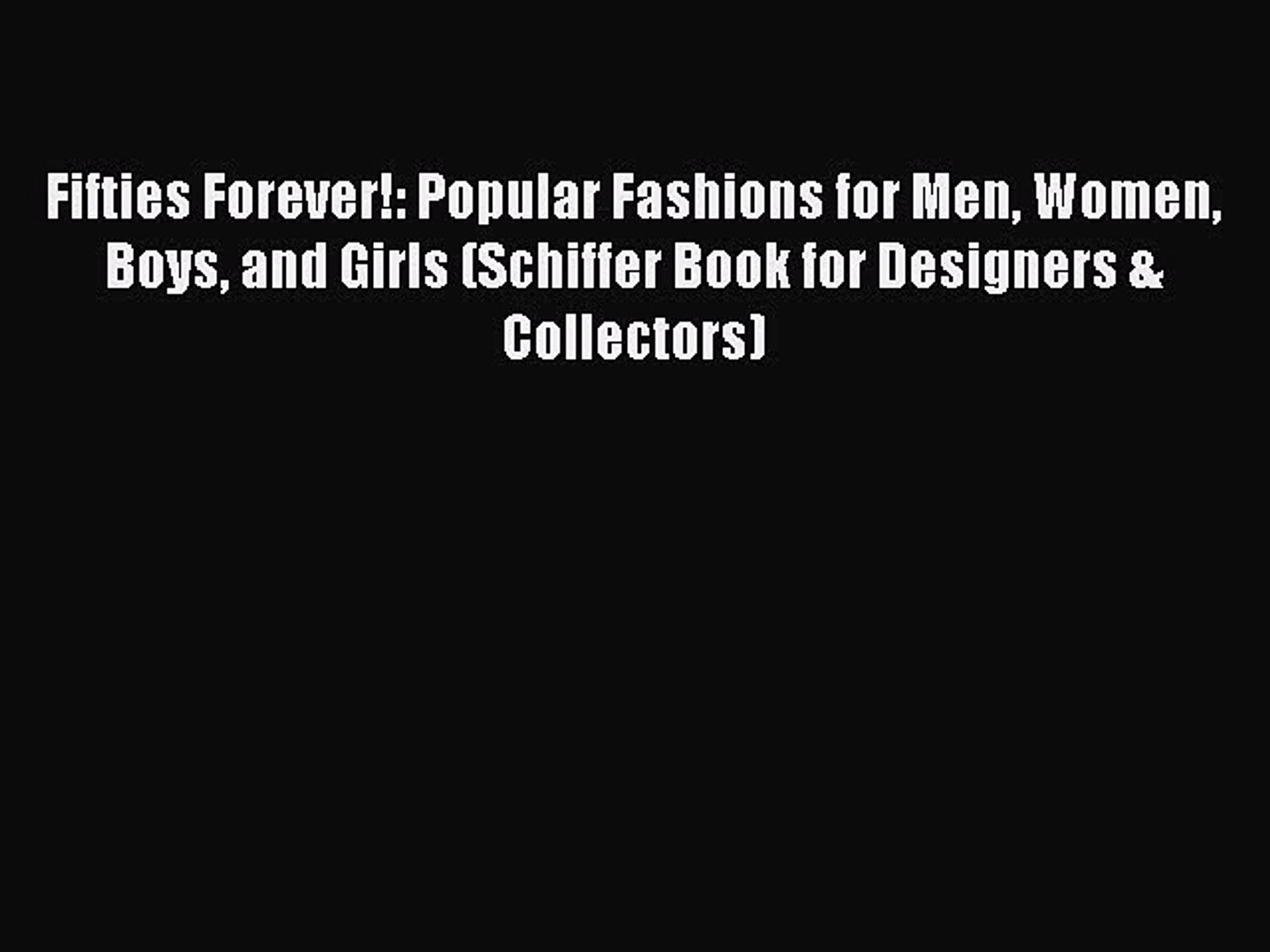 (PDF Download) Fifties Forever!: Popular Fashions for Men Women Boys and Girls (Schiffer Book