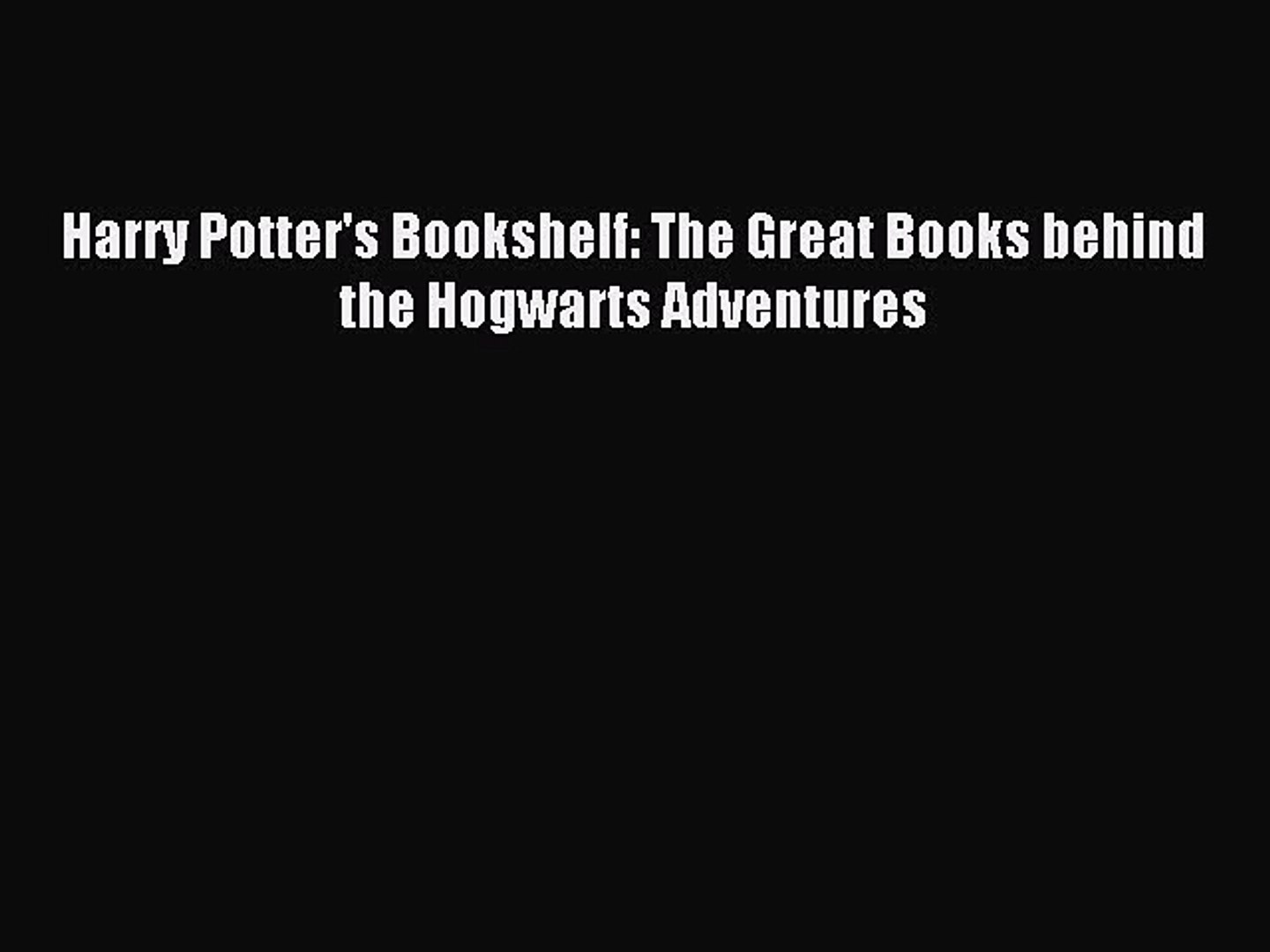 Harry Potters Bookshelf: The Great Books behind the Hogwarts Adventures