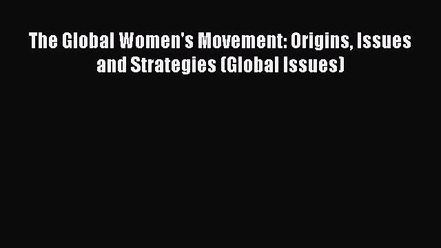 The Global Women's Movement: Origins Issues and Strategies (Global Issues) Free Download Book
