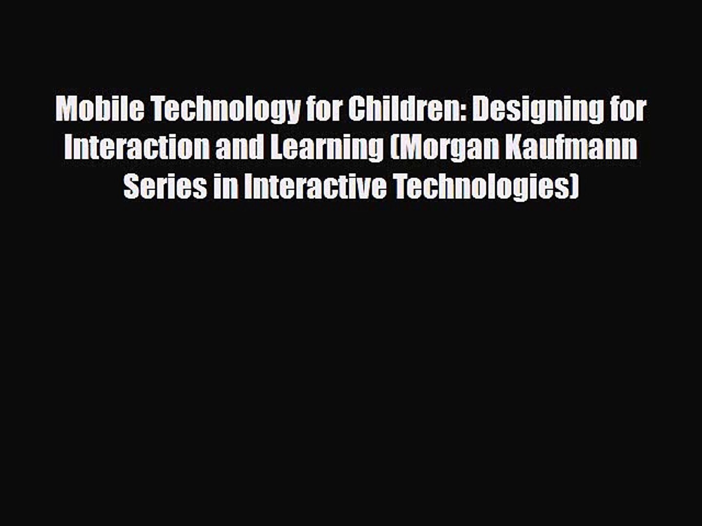 [PDF Download] Mobile Technology for Children: Designing for Interaction and Learning (Morgan