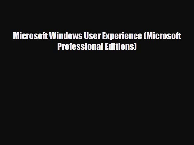 [PDF Download] Microsoft Windows User Experience (Microsoft Professional Editions) [Read] Online