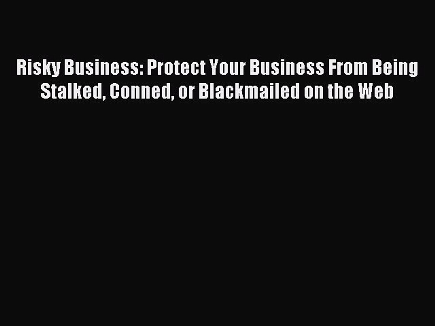 [PDF Download] Risky Business: Protect Your Business From Being Stalked Conned or Blackmailed