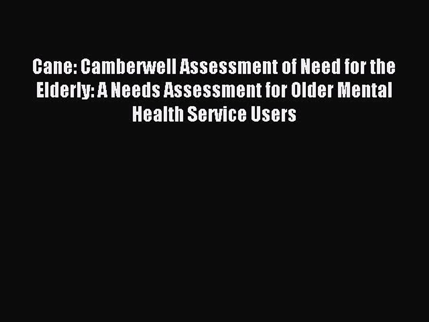 Pdf Download Cane Camberwell Assessment Of Need For The Elderly A Needs Assessment For Video Dailymotion