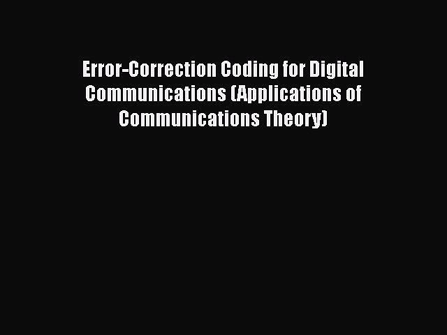 [PDF Download] Error-Correction Coding for Digital Communications (Applications of Communications