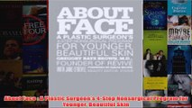 Download PDF  About Face  A Plastic Surgeons 4Step Nonsurgical Program for Younger Beautiful Skin FULL FREE