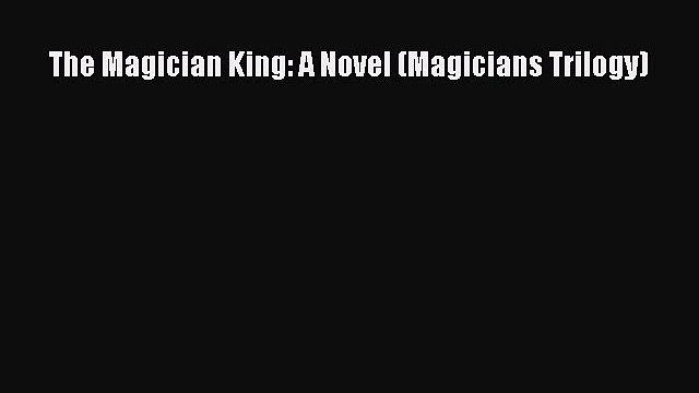 (PDF Download) The Magician King: A Novel (Magicians Trilogy) PDF