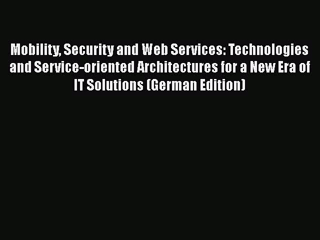 Mobility Security and Web Services: Technologies and Service-oriented Architectures for a New